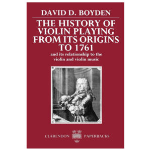 The History of Violin Playing from its Origins to 1761: And its Relationship to the Violin and Violin Music (Clarendon Paperbacks)