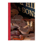 """W.E. Hill & Sons Violin Makers 1880-1936"". By John Basford and Tim Toft"